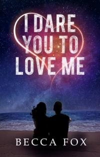 I Dare You to Love Me : The Dare Trilogy : Book 1