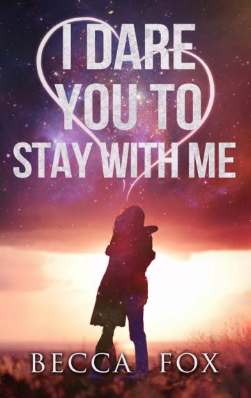 I Dare You to Stay With Me : The Dare Trilogy : Book 2
